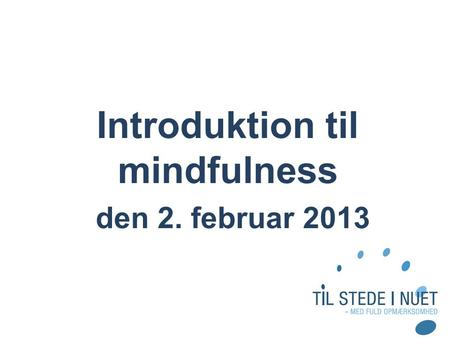 Introduktion til mindfulness den 2. februar 2013.