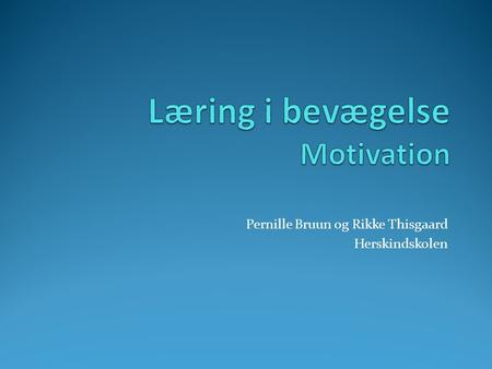 Læring i bevægelse Motivation