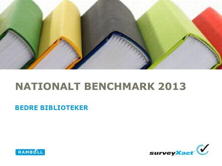 NATIONALT BENCHMARK 2013 BEDRE BIBLIOTEKER Alternative title slide.