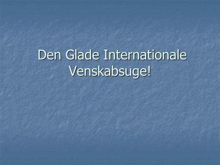 Den Glade Internationale Venskabsuge!