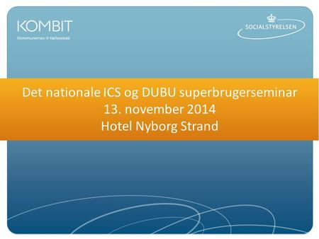Det nationale ICS og DUBU superbrugerseminar 13. november 2014 Hotel Nyborg Strand.