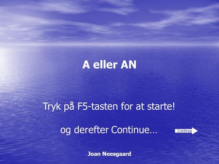 Tryk på F5-tasten for at starte!