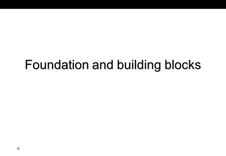 Foundation and building blocks