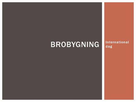 Brobygning International dag.