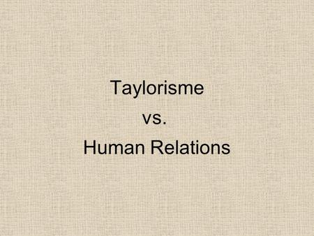 Taylorisme vs. Human Relations.