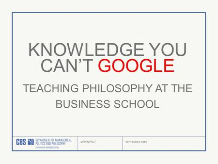 MPP IMPACT SEPTEMBER 2013 TEACHING PHILOSOPHY AT THE BUSINESS SCHOOL KNOWLEDGE YOU CAN'T GOOGLE.