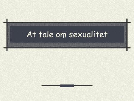 At tale om sexualitet.
