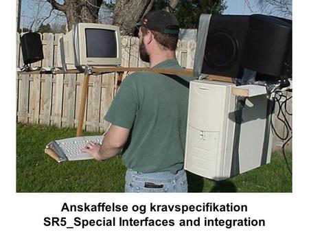 Anskaffelse og kravspecifikation SR5_Special Interfaces and integration.