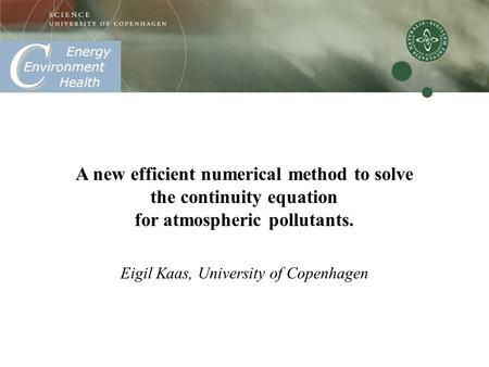 A new efficient numerical method to solve the continuity equation for atmospheric pollutants. Eigil Kaas, University of Copenhagen.