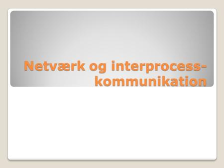 Netværk og interprocess- kommunikation. Disposition Softwarelag Protokollag ◦UDP ◦TCP.