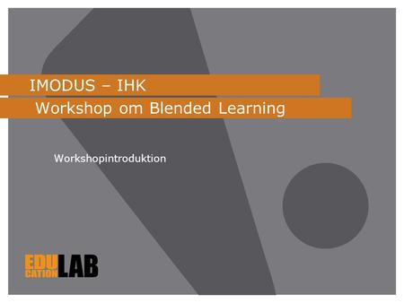 IMODUS – IHK Workshop om Blended Learning Workshopintroduktion.