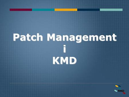 Patch Management i KMD. Side 2 Dato: 11. januar 2015 Patch Management Implementation i KMD Henrik Sawa Christensen Teknisk Senior Konsulent, MCSE Specialist.