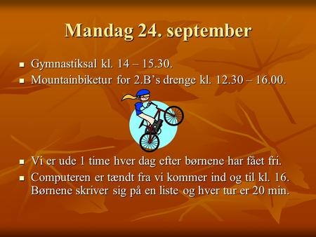 Mandag 24. september Gymnastiksal kl. 14 – 15.30. Gymnastiksal kl. 14 – 15.30. Mountainbiketur for 2.B's drenge kl. 12.30 – 16.00. Mountainbiketur for.