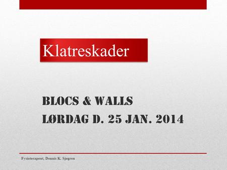 Klatreskader Blocs & walls Lørdag d. 25 jan. 2014