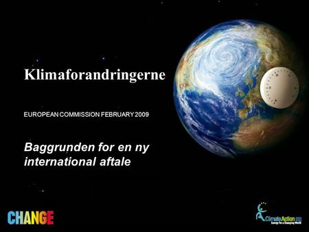Baggrunden for en ny international aftale EUROPEAN COMMISSION FEBRUARY 2009 Klimaforandringerne.