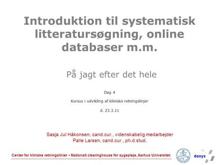 Center for kliniske retningslinier Nationalt clearinghouse for sygepleje, Aarhus Universitet Introduktion til systematisk litteratursøgning, online databaser.