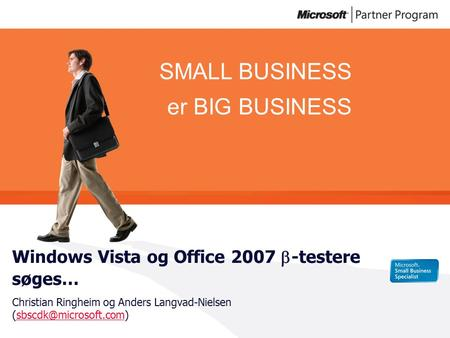 SMALL BUSINESS er BIG BUSINESS Windows Vista og Office 2007  -testere søges… Christian Ringheim og Anders Langvad-Nielsen