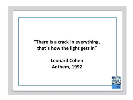 """There is a crack in everything, that´s how the light gets in"""