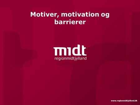 Www.regionmidtjylland.dk Motiver, motivation og barrierer.