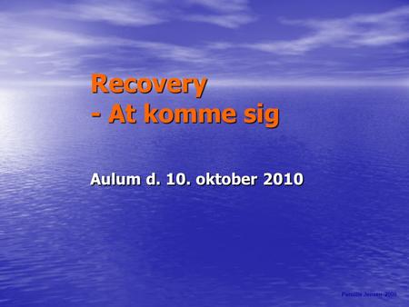 Recovery - At komme sig Aulum d. 10. oktober 2010 Pernille Jensen 2009.