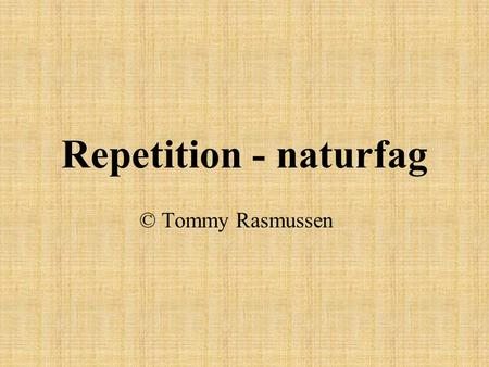 Repetition - naturfag © Tommy Rasmussen.