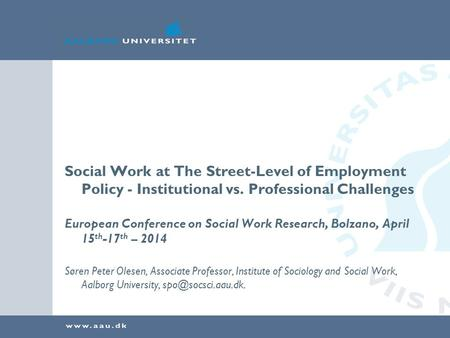 Social Work at The Street-Level of Employment Policy - Institutional vs. Professional Challenges European Conference on Social Work Research, Bolzano,