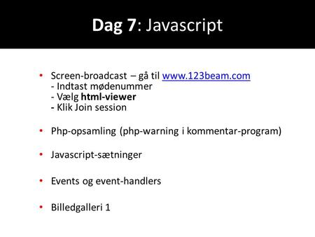 Dag 7: Javascript Screen-broadcast – gå til www.123beam.com - Indtast mødenummer - Vælg html-viewer - Klik Join sessionwww.123beam.com Php-opsamling (php-warning.