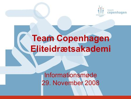 Team Copenhagen Eliteidrætsakademi Informationsmøde 29. November 2008.