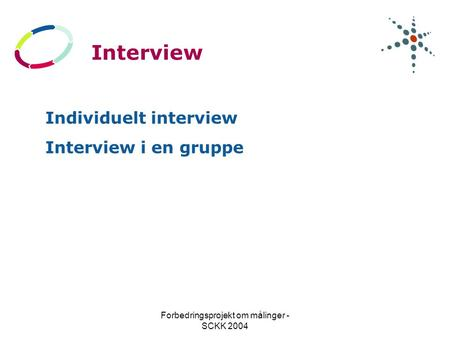 Forbedringsprojekt om målinger - SCKK 2004 Interview Individuelt interview Interview i en gruppe.