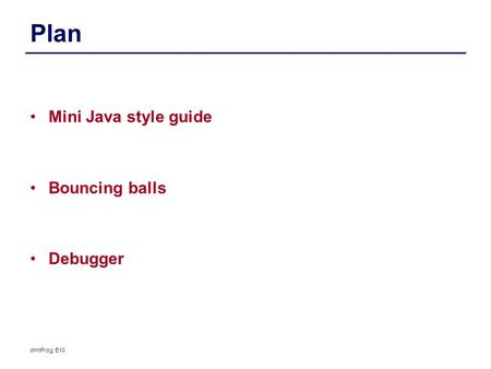 Plan Mini Java style guide Bouncing balls Debugger dIntProg, E10.