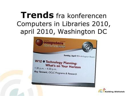 Trends fra konferencen Computers in Libraries 2010, april 2010, Washington DC.
