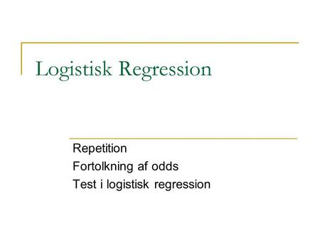 Repetition Fortolkning af odds Test i logistisk regression