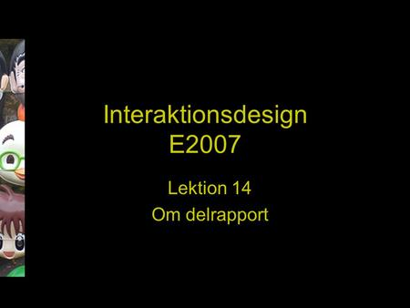 Interaktionsdesign E2007 Lektion 14 Om delrapport.