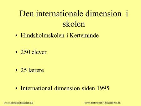 Den internationale dimension i skolen Hindsholmskolen i Kerteminde 250 elever 25 lærere International dimension siden 1995 www.hindsholmskolen.dkwww.hindsholmskolen.dk.