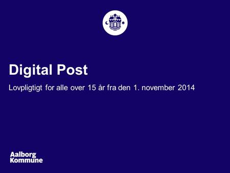 Digital Post Lovpligtigt for alle over 15 år fra den 1. november 2014.