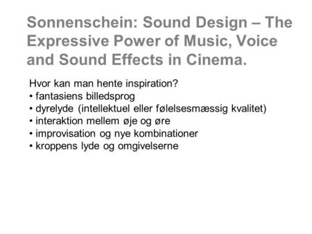 Sonnenschein: Sound Design – The Expressive Power of Music, Voice and Sound Effects in Cinema. Hvor kan man hente inspiration? fantasiens billedsprog dyrelyde.