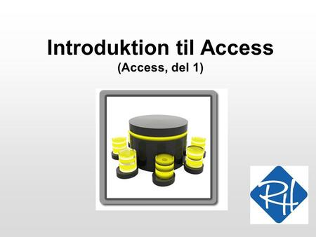 Introduktion til Access (Access, del 1). RHS – Informationsteknologi – 2008 2 Fra design til udvikling Vi ved nu, hvordan vi finder et design for en database,