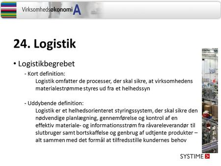 24. Logistik Logistikbegrebet - Kort definition: