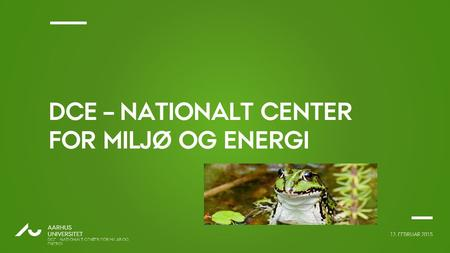 Ændr 2. linje i overskriften til AU Passata Light 12. FEBRUAR 2015 AARHUS UNIVERSITET DCE - NATIONALT CENTER FOR MILJØ OG ENERGI AU DCE – NATIONALT CENTER.