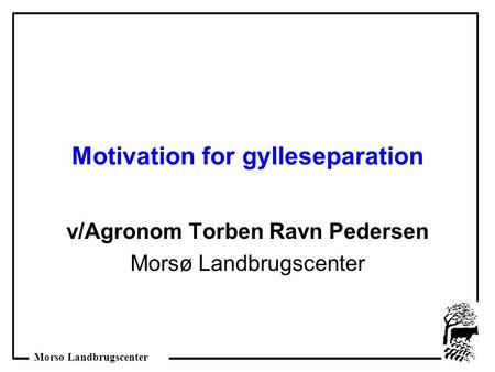 Motivation for gylleseparation