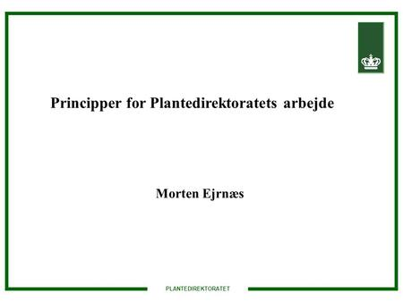 PLANTEDIREKTORATET Principper for Plantedirektoratets arbejde Morten Ejrnæs.
