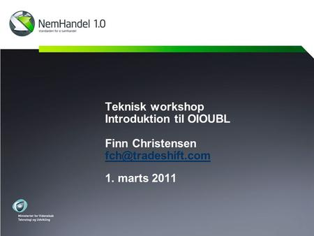 Teknisk workshop Introduktion til OIOUBL Finn Christensen  1. marts 2011.