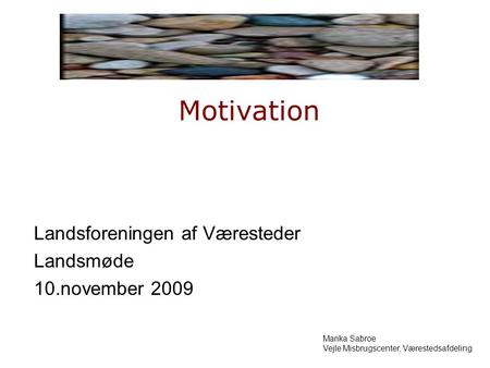 Motivation Landsforeningen af Væresteder Landsmøde 10.november 2009