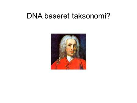 DNA baseret taksonomi?. International Commission on Zoological Nomenclature (ICZN) International Association for Plant Taxonomy (IAPT)