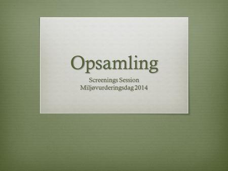 Opsamling Screenings Session Miljøvurderingsdag 2014.