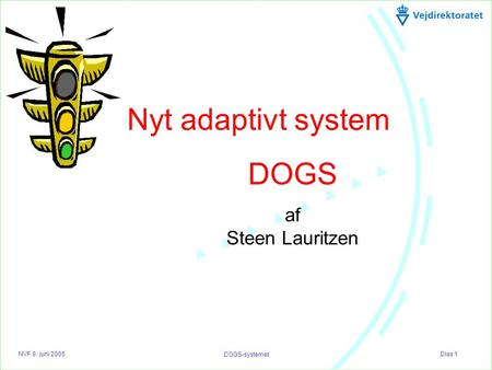 NVF 8. juni 2005 Dias 1 DOGS-systemet Nyt adaptivt system DOGS af Steen Lauritzen.