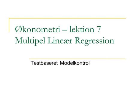 Økonometri – lektion 7 Multipel Lineær Regression