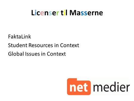 Licenser til Masserne FaktaLink Student Resources in Context Global Issues in Context.