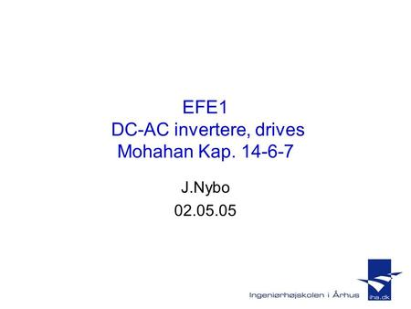 EFE1 DC-AC invertere, drives Mohahan Kap. 14-6-7 J.Nybo 02.05.05.