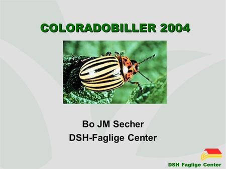 DSH Faglige Center COLORADOBILLER 2004 Bo JM Secher DSH-Faglige Center.